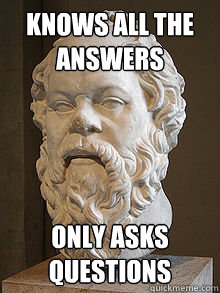 Scumbag Socrates - Knows all the answers, only asks questions